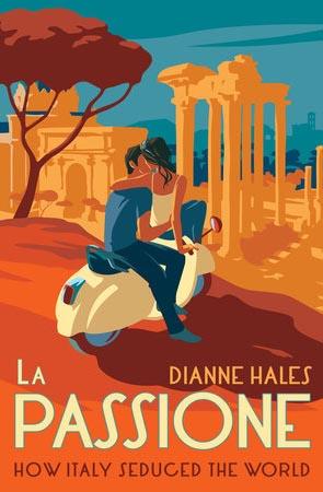 la-passione-italy-seduced-world-sneak-peek-dianne-hales-book-Italy